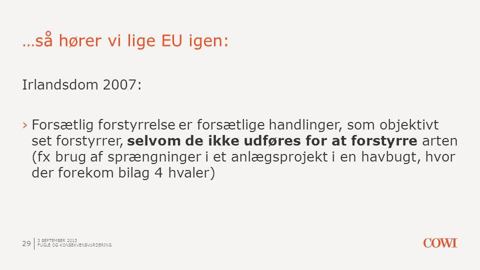 …så hører vi lige EU igen: 3 SEPTEMBER 2013 FUGLE OG KONSEKVENSVURDERING 29 Irlandsdom 2007: ›Forsætlig forstyrrelse er forsætlige handlinger, som obj