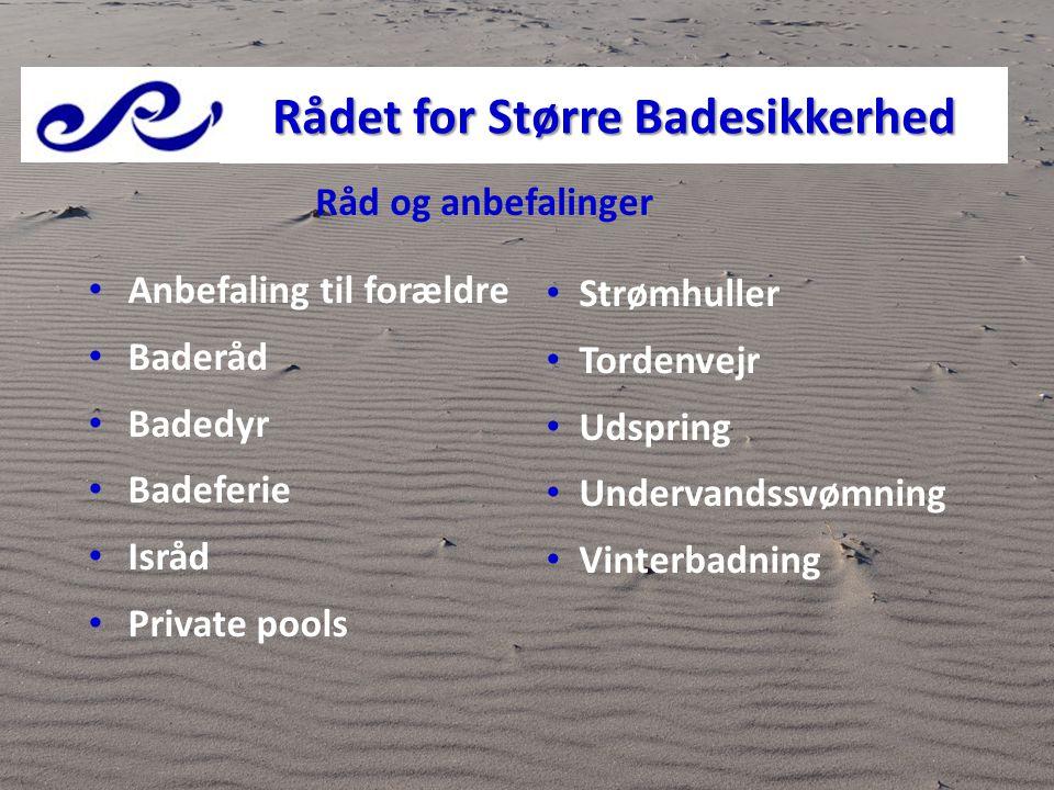 • Anbefaling til forældre • Baderåd • Badedyr • Badeferie • Isråd • Private pools • Strømhuller • Tordenvejr • Udspring • Undervandssvømning • Vinterb