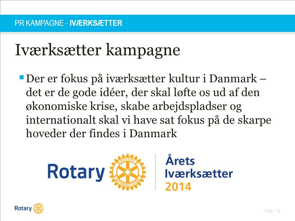 TITLE | 12 PR KAMPAGNE - IVÆRKSÆTTER Iværksætter kampagne  Der er fokus på iværksætter kultur i Danmark – det er de gode idéer, der skal løfte os ud