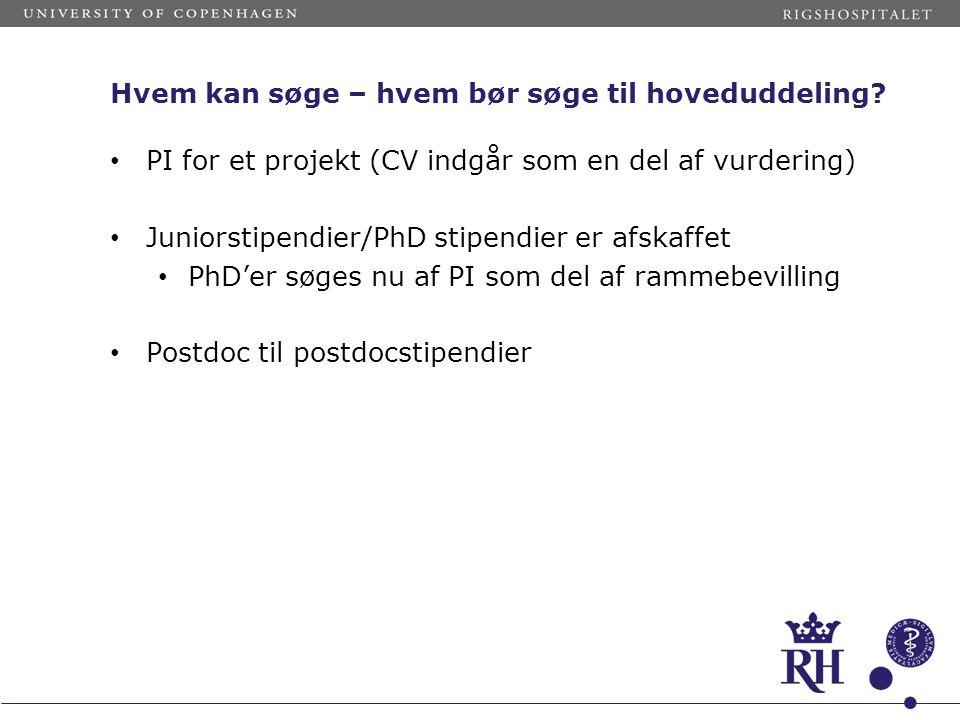 Hvem kan søge – hvem bør søge til hoveduddeling? • PI for et projekt (CV indgår som en del af vurdering) • Juniorstipendier/PhD stipendier er afskaffe