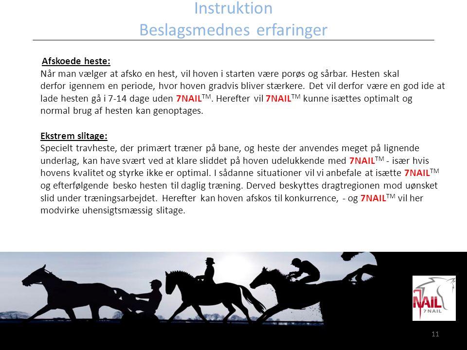 11 Instruktion Beslagsmednes erfaringer Afskoede heste: Når man vælger at afsko en hest, vil hoven i starten være porøs og sårbar. Hesten skal derfor