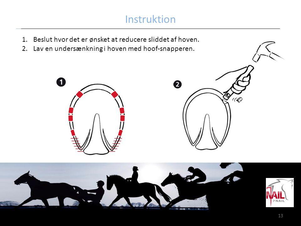 13 Instruktion 1.Beslut hvor det er ønsket at reducere sliddet af hoven. 2.Lav en undersænkning i hoven med hoof-snapperen.