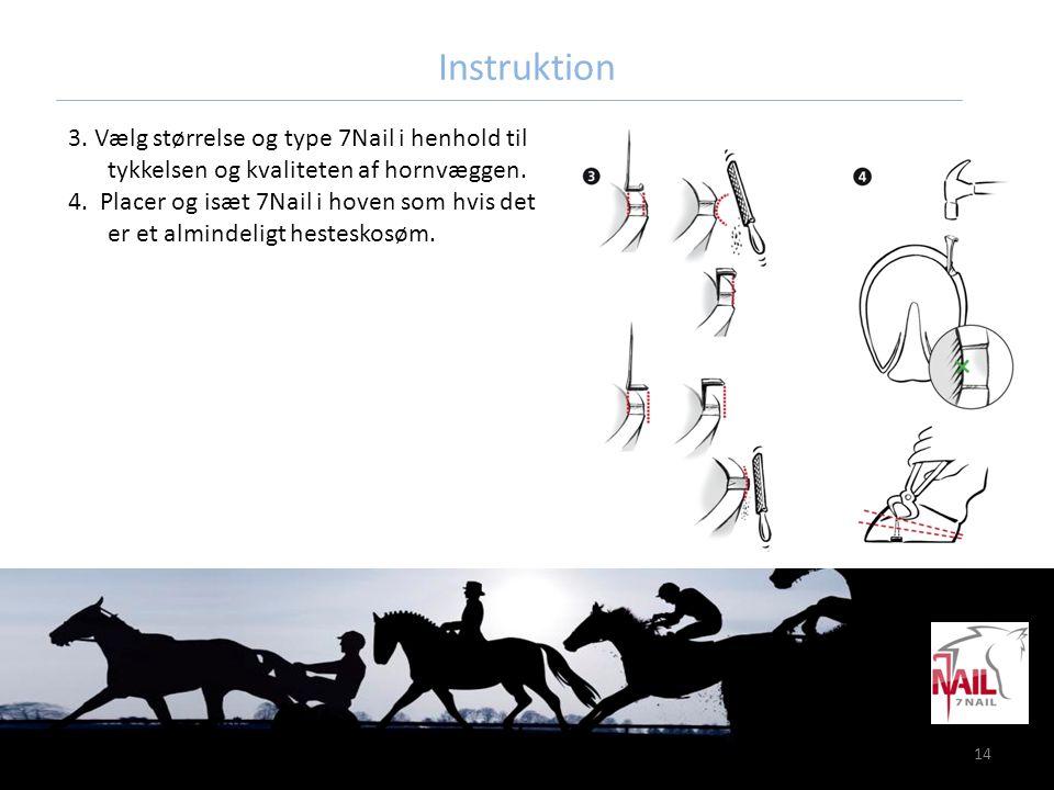 14 Instruktion 3. Vælg størrelse og type 7Nail i henhold til tykkelsen og kvaliteten af hornvæggen. 4. Placer og isæt 7Nail i hoven som hvis det er et