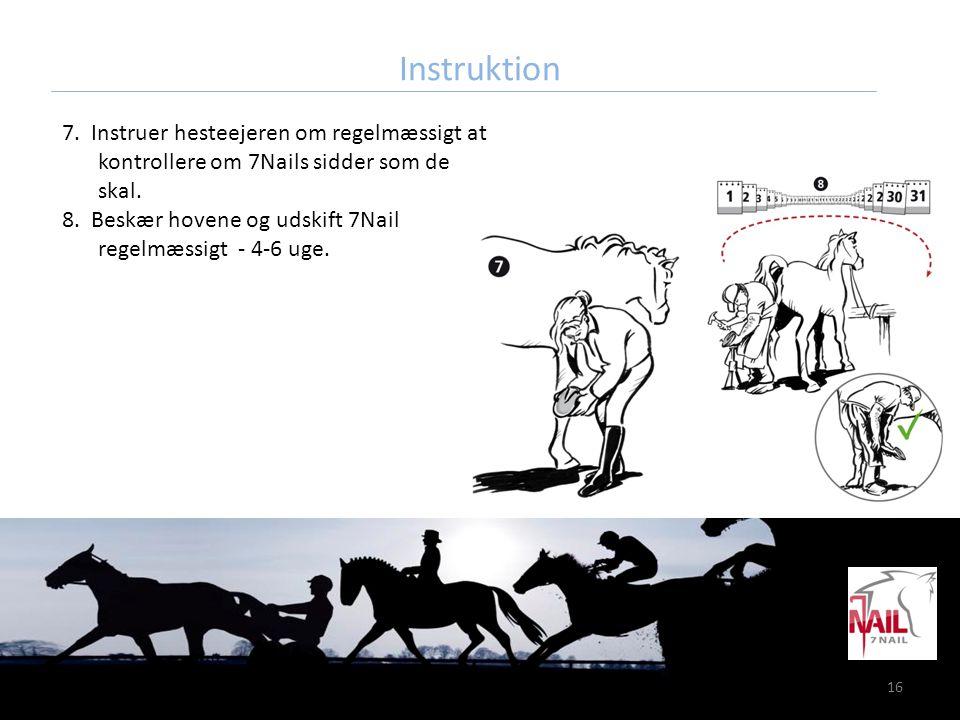 16 Instruktion 7. Instruer hesteejeren om regelmæssigt at kontrollere om 7Nails sidder som de skal. 8. Beskær hovene og udskift 7Nail regelmæssigt - 4