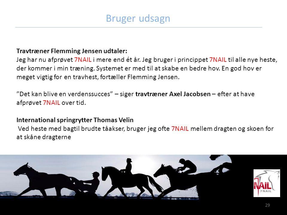 29 Bruger udsagn Travtræner Flemming Jensen udtaler: Jeg har nu afprøvet 7NAIL i mere end ét år. Jeg bruger i princippet 7NAIL til alle nye heste, der