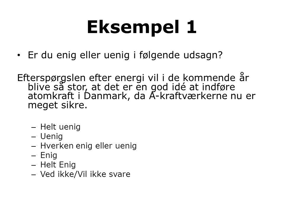 Eksempel 1 • Er du enig eller uenig i følgende udsagn? Efterspørgslen efter energi vil i de kommende år blive så stor, at det er en god idé at indføre
