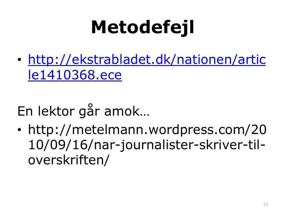 Metodefejl • http://ekstrabladet.dk/nationen/artic le1410368.ece http://ekstrabladet.dk/nationen/artic le1410368.ece En lektor går amok… • http://mete
