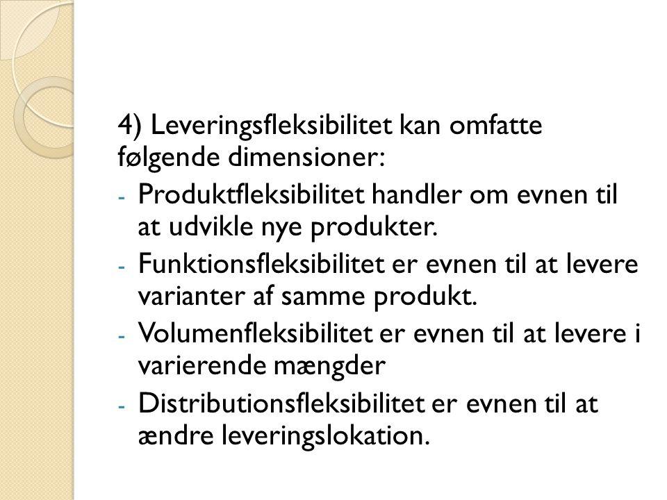 4) Leveringsfleksibilitet kan omfatte følgende dimensioner: - Produktfleksibilitet handler om evnen til at udvikle nye produkter.