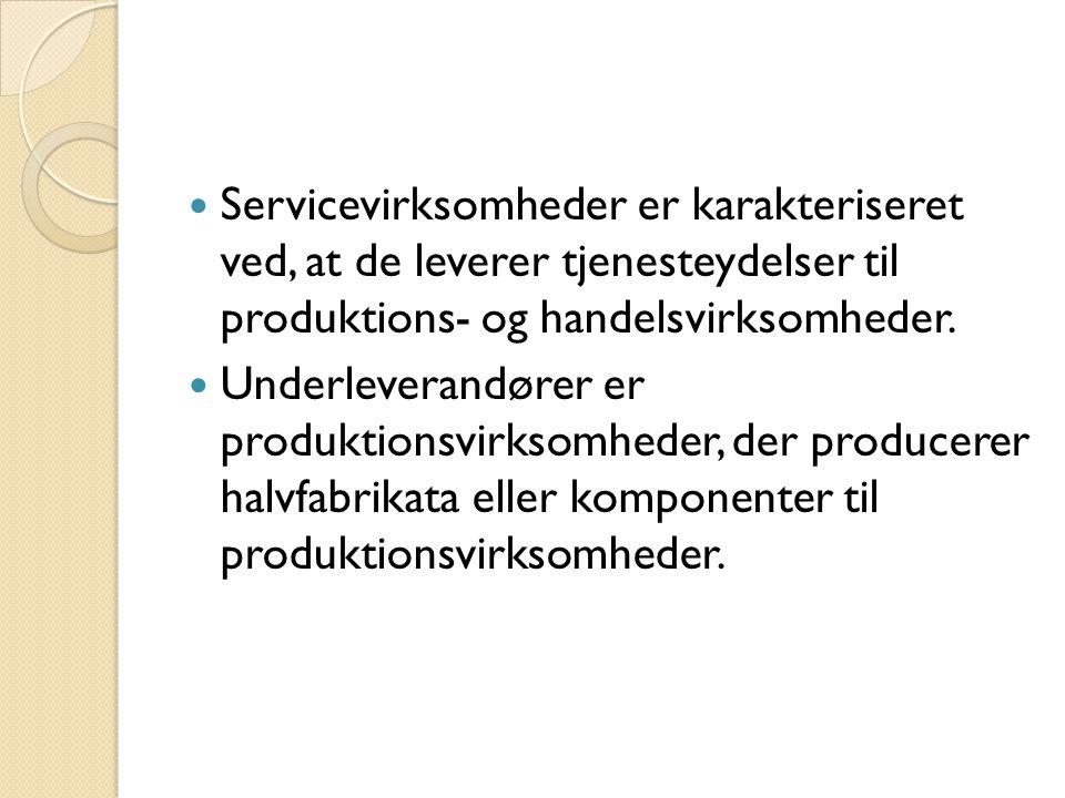  Servicevirksomheder er karakteriseret ved, at de leverer tjenesteydelser til produktions- og handelsvirksomheder.