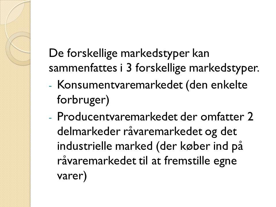 De forskellige markedstyper kan sammenfattes i 3 forskellige markedstyper.