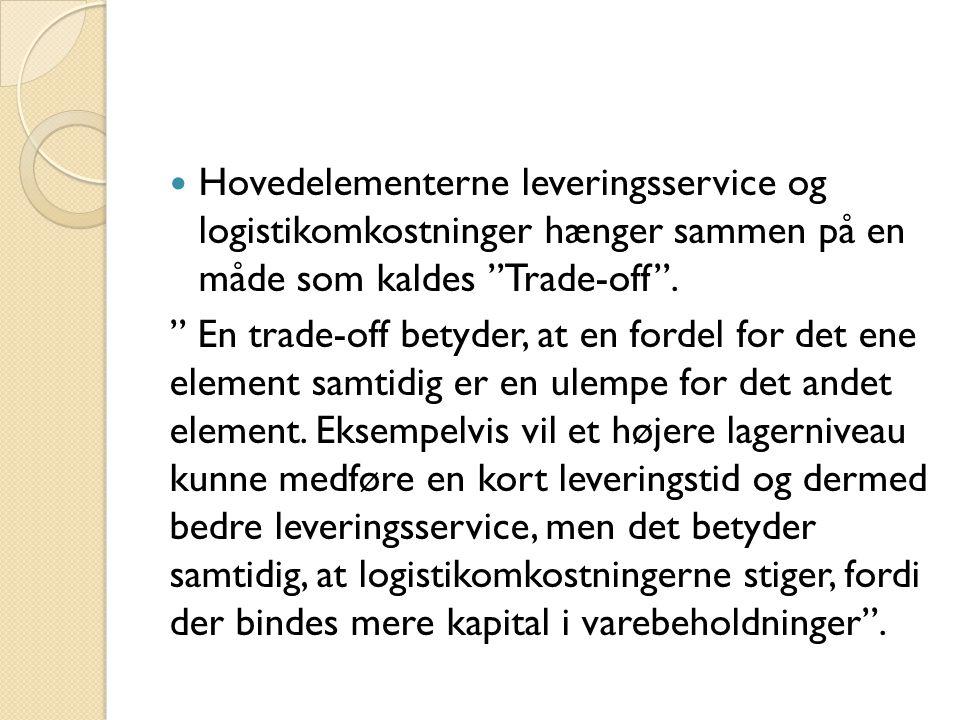  Hovedelementerne leveringsservice og logistikomkostninger hænger sammen på en måde som kaldes Trade-off .