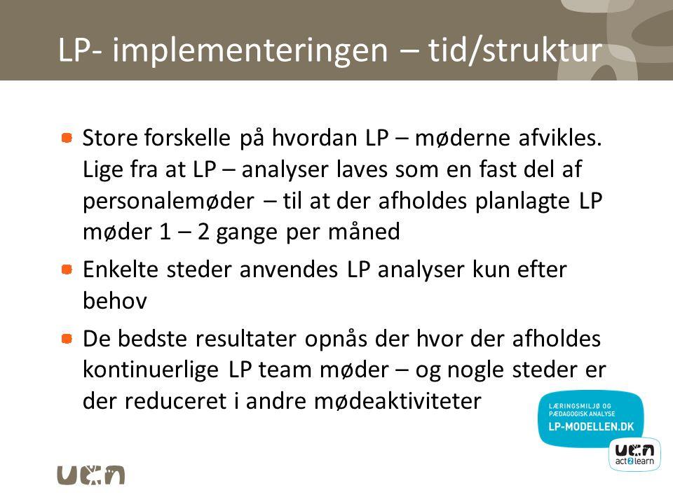 LP- implementeringen – tid/struktur Store forskelle på hvordan LP – møderne afvikles.