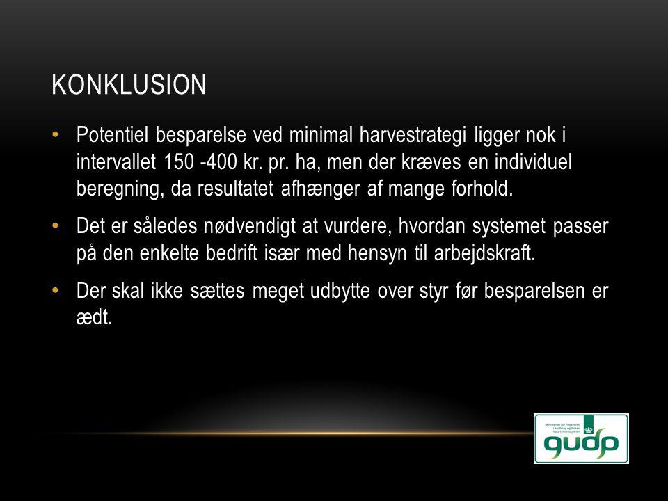 KONKLUSION • Potentiel besparelse ved minimal harvestrategi ligger nok i intervallet 150 -400 kr. pr. ha, men der kræves en individuel beregning, da r