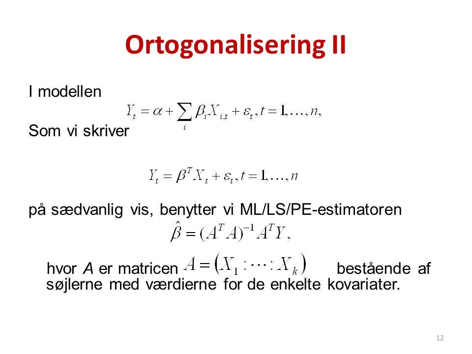 Ortogonalisering II I modellen Som vi skriver på sædvanlig vis, benytter vi ML/LS/PE-estimatoren hvor A er matricen bestående af søjlerne med værdiern