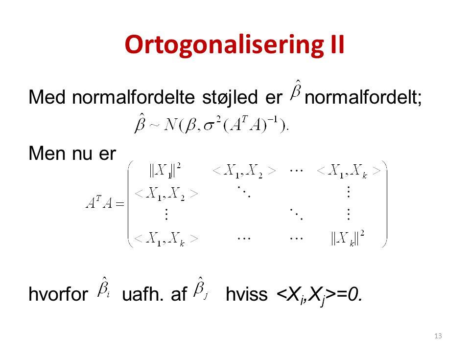 Ortogonalisering II Med normalfordelte støjled er normalfordelt; Men nu er hvorfor uafh. af hviss =0. 13
