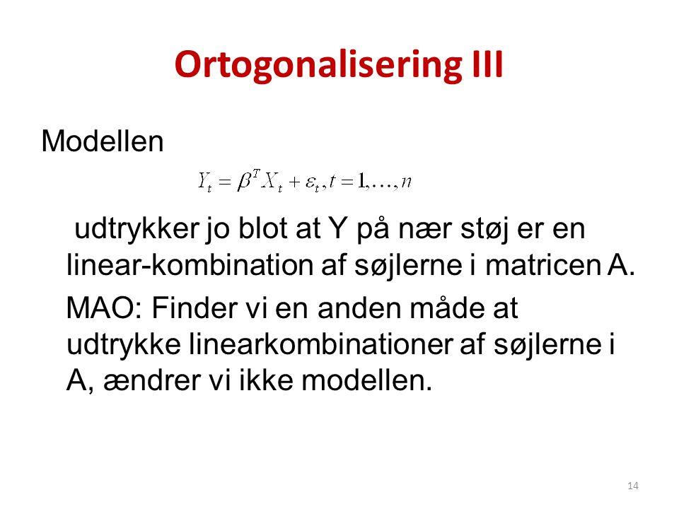 Ortogonalisering III Modellen udtrykker jo blot at Y på nær støj er en linear-kombination af søjlerne i matricen A. MAO: Finder vi en anden måde at ud