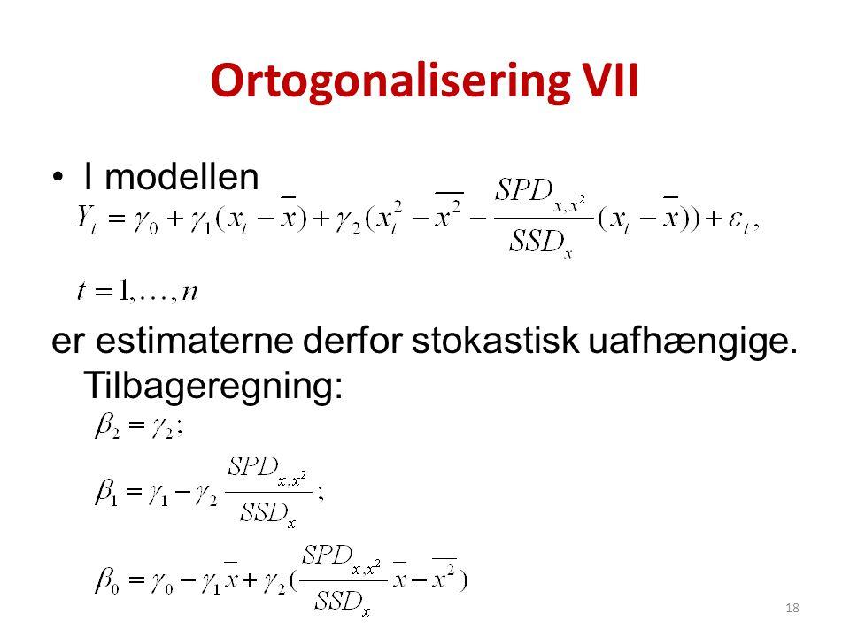 Ortogonalisering VII •I modellen er estimaterne derfor stokastisk uafhængige. Tilbageregning: 18