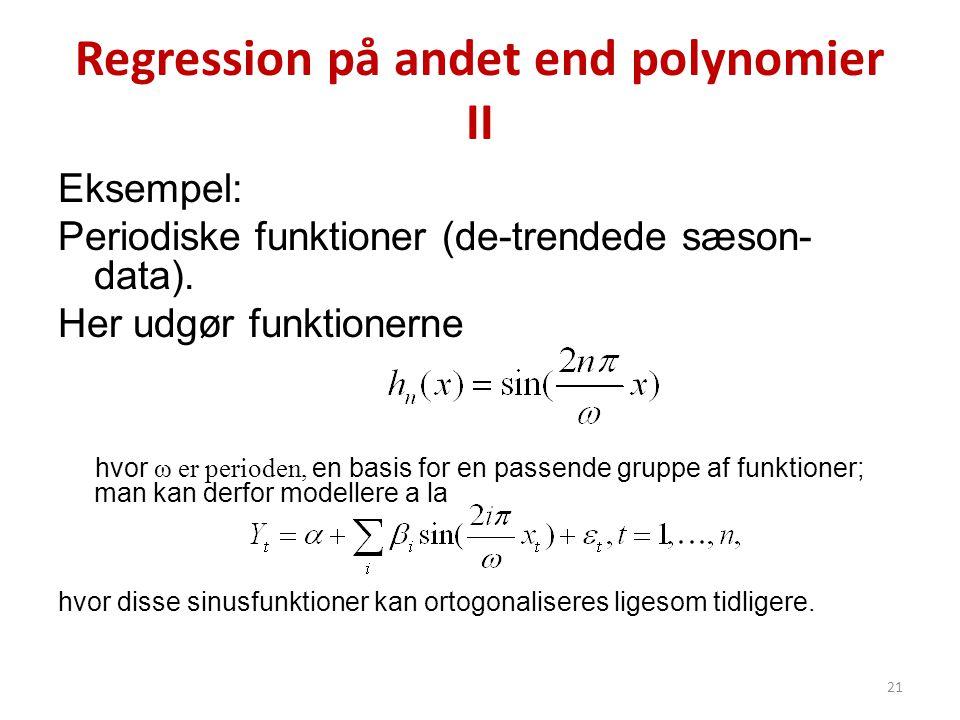 Regression på andet end polynomier II Eksempel: Periodiske funktioner (de-trendede sæson- data). Her udgør funktionerne hvor ω er perioden, en basis f