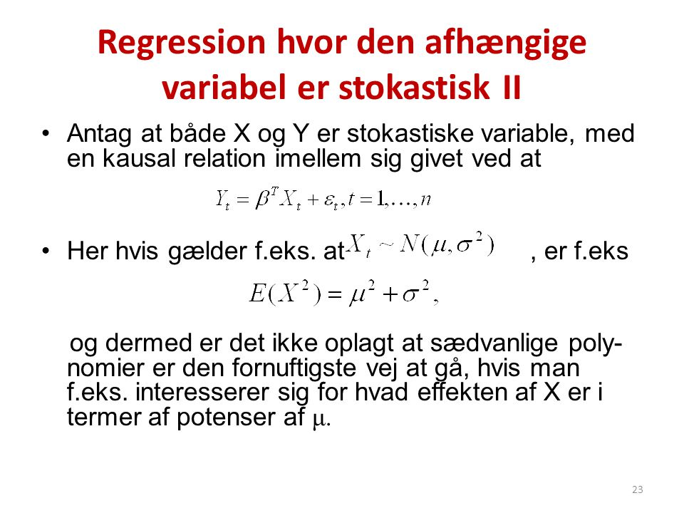 Regression hvor den afhængige variabel er stokastisk II •Antag at både X og Y er stokastiske variable, med en kausal relation imellem sig givet ved at