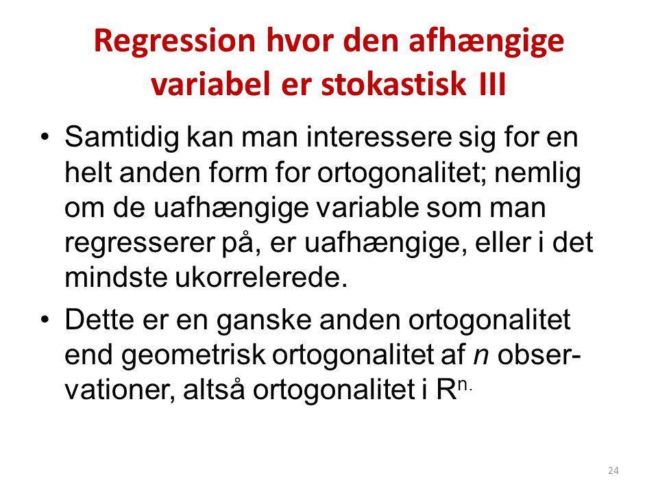 Regression hvor den afhængige variabel er stokastisk III •Samtidig kan man interessere sig for en helt anden form for ortogonalitet; nemlig om de uafh