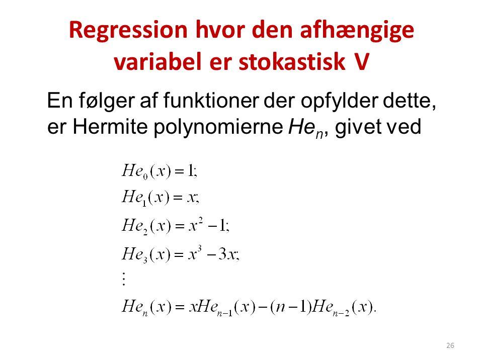 Regression hvor den afhængige variabel er stokastisk V En følger af funktioner der opfylder dette, er Hermite polynomierne He n, givet ved 26
