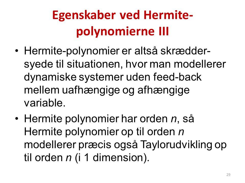 Egenskaber ved Hermite- polynomierne III •Hermite-polynomier er altså skrædder- syede til situationen, hvor man modellerer dynamiske systemer uden fee