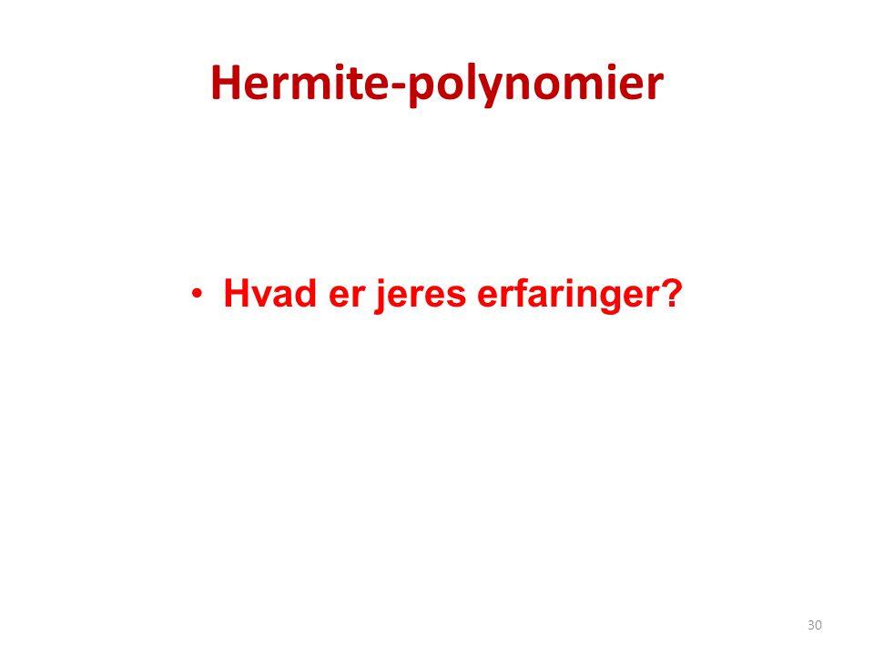 Hermite-polynomier •Hvad er jeres erfaringer? 30