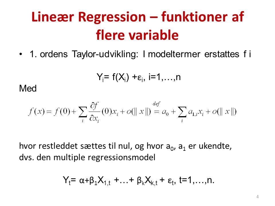 Lineær Regression – funktioner af flere variable •1. ordens Taylor-udvikling: I modeltermer erstattes f i Y i = f(X i ) + ε i, i=1,…,n Med hvor restle