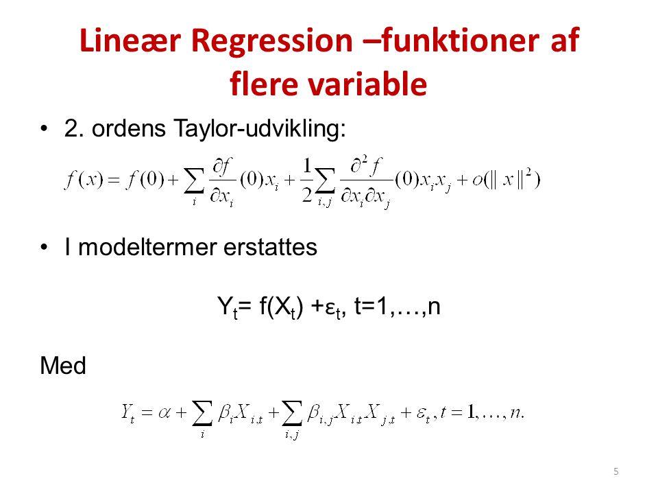Lineær Regression –funktioner af flere variable •2. ordens Taylor-udvikling: •I modeltermer erstattes Y t = f(X t ) + ε t, t=1,…,n Med 5