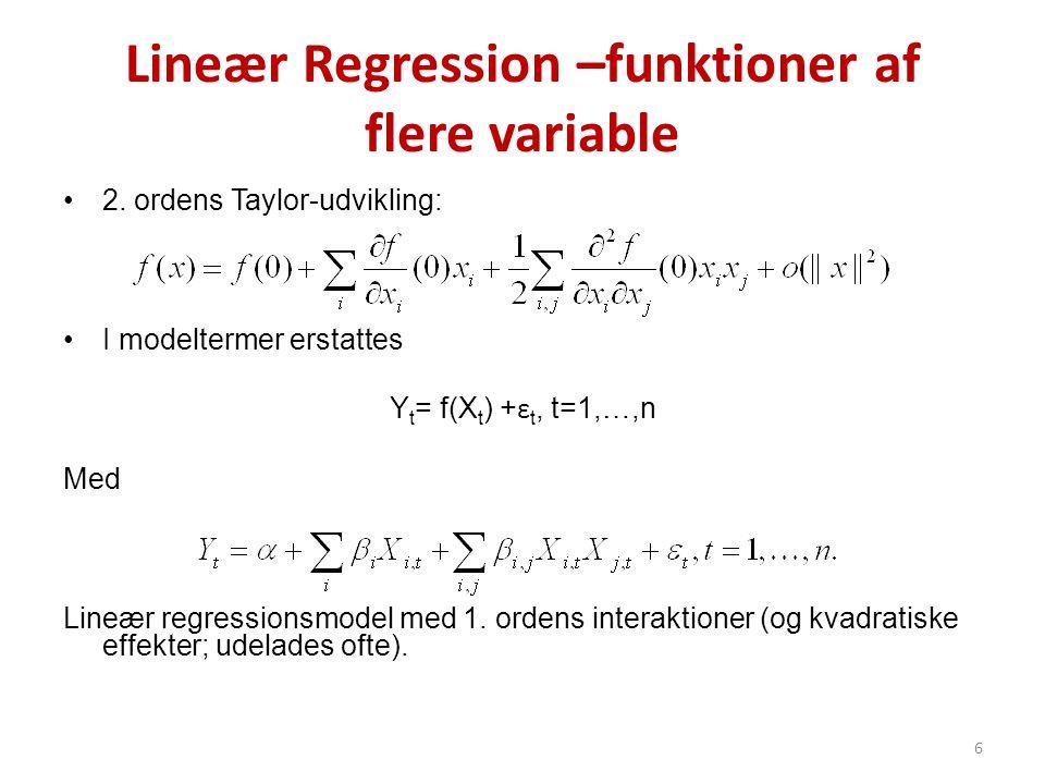 Lineær Regression –funktioner af flere variable •2. ordens Taylor-udvikling: •I modeltermer erstattes Y t = f(X t ) + ε t, t=1,…,n Med Lineær regressi