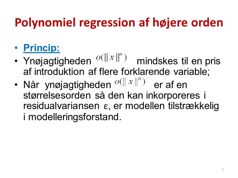 Polynomiel regression af højere orden •Princip: •Ynøjagtigheden mindskes til en pris af introduktion af flere forklarende variable; •Når ynøjagtighede