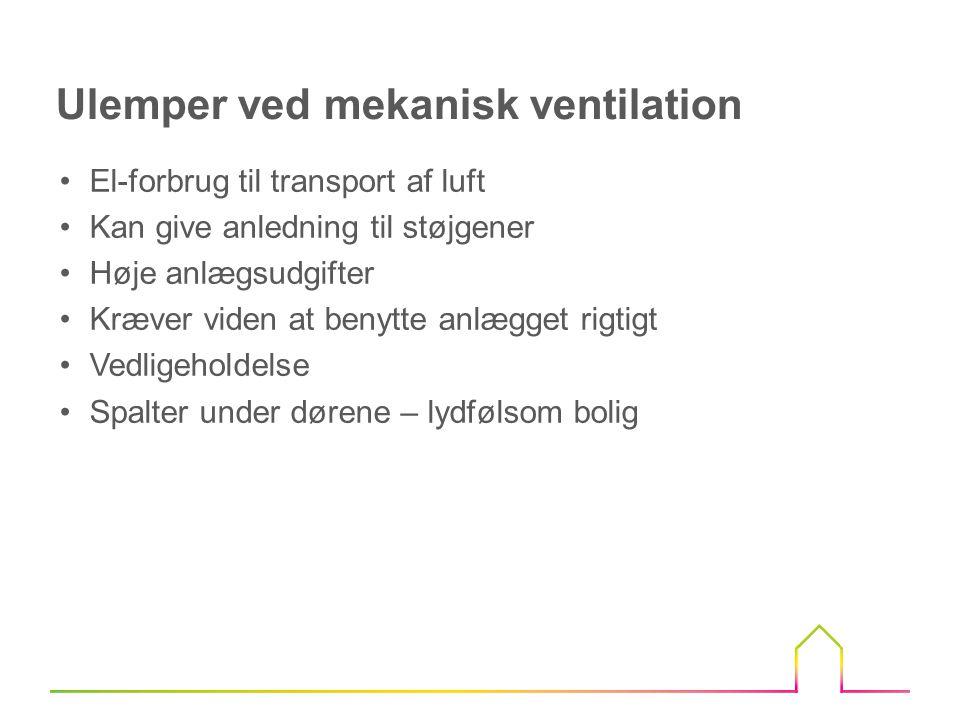 •At ventilationskanaler i uopvarmede rum, fx på loftet, er isoleret godt, mindst 100 mm isolering •At filtre bliver udskiftet mindst 2 gange om året, og om husejer ved, hvordan det gøres •At ventilationsanlægget fungerer og kører på det rigtige trin Tjek ved eksisterende ventilationsanlæg