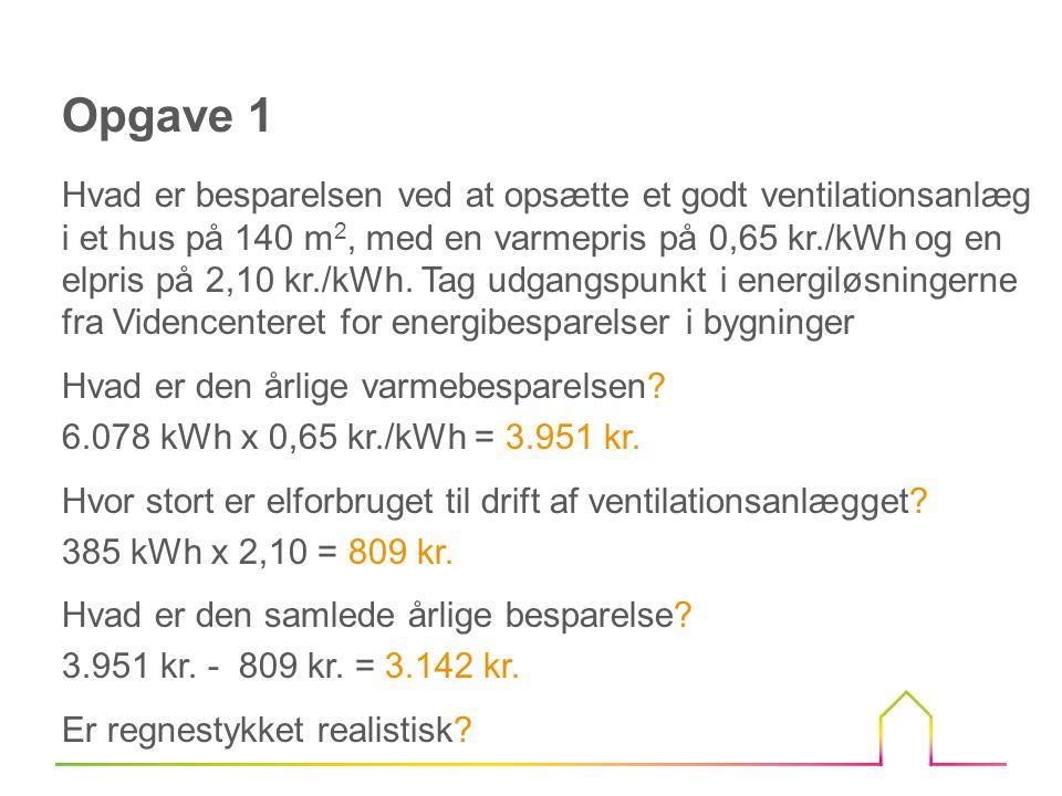 Eksempel på ventilationstabet En bolig på 140 m 2 med en loftshøjde på 2,5 m, hvor luften bliver skiftet ½ gang i timen Luftmængde: 140 m 2 x 2,5 m x 0,5 pr.