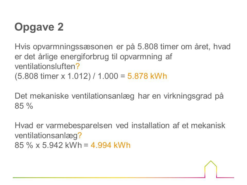 Elforbruget til ventilationsanlæg Med en luftmængde på 175 m 3 /h og et elforbrug til det mekaniske ventilationsanlæg på 800 j/m 3 (SEL-værdi) kan den årlige luftmængde udregnes.