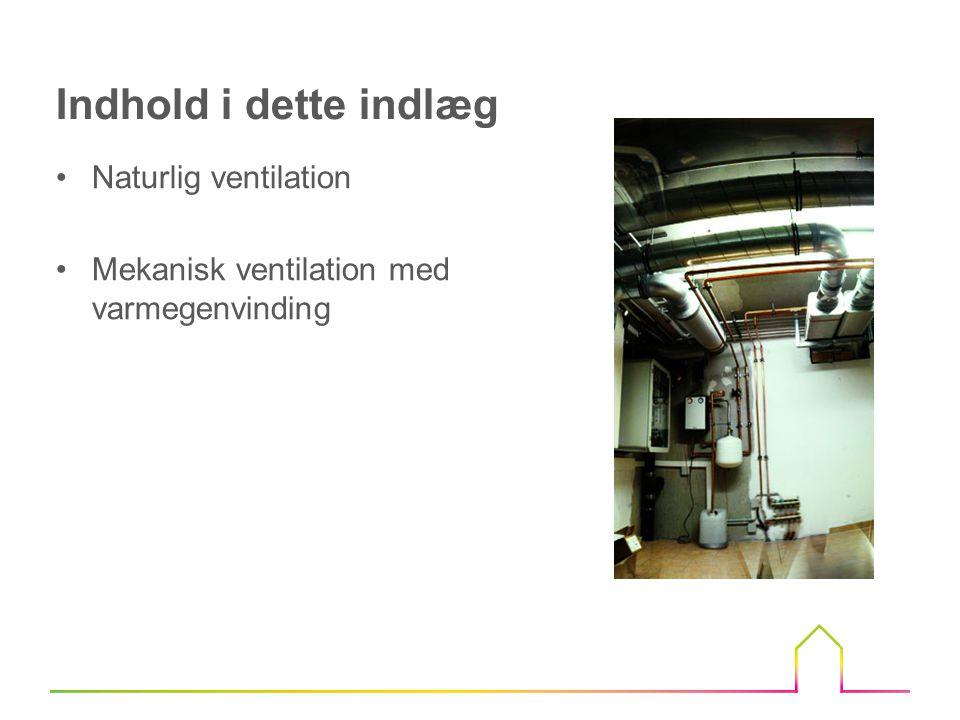 •Den typiske løsning i eksisterende boligere •Det anbefales, at luften i huset bliver helt udskiftet hver anden time.