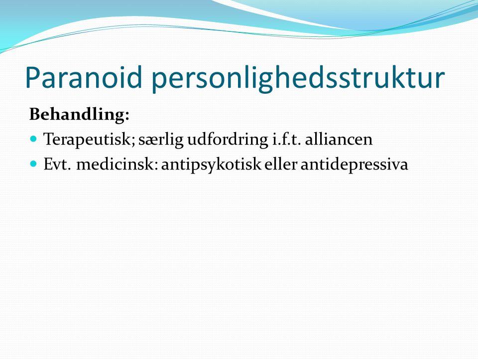 Paranoid personlighedsstruktur Behandling:  Terapeutisk; særlig udfordring i.f.t.