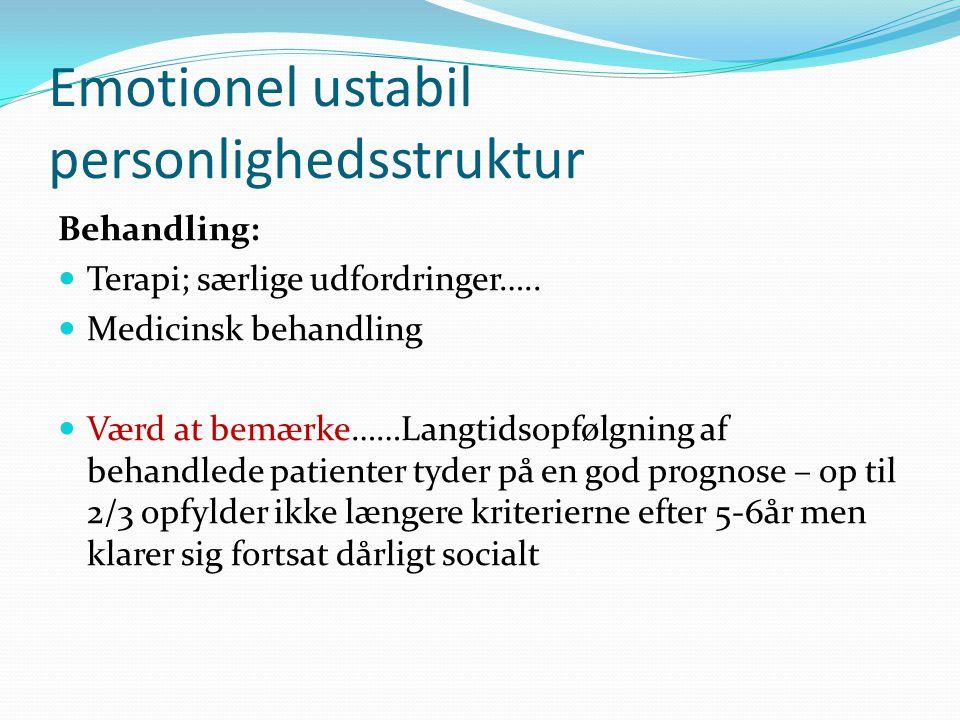 Emotionel ustabil personlighedsstruktur Behandling:  Terapi; særlige udfordringer…..