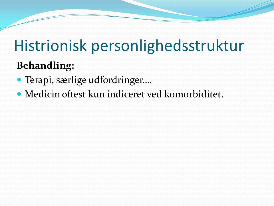 Histrionisk personlighedsstruktur Behandling:  Terapi, særlige udfordringer….