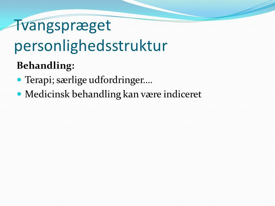 Tvangspræget personlighedsstruktur Behandling:  Terapi; særlige udfordringer….