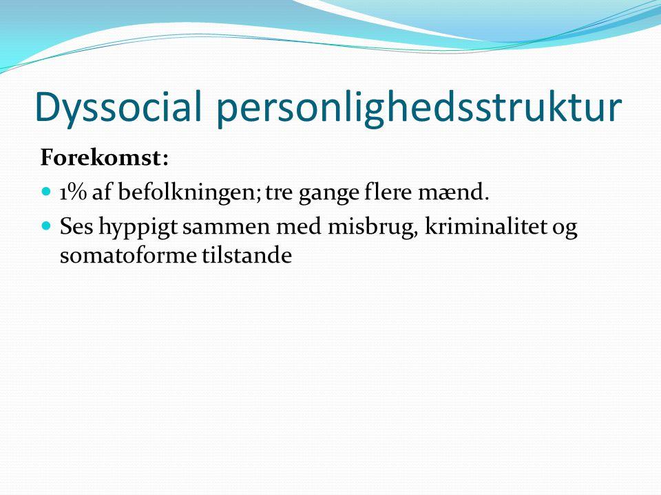 Dyssocial personlighedsstruktur Forekomst:  1% af befolkningen; tre gange flere mænd.
