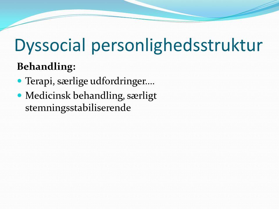 Dyssocial personlighedsstruktur Behandling:  Terapi, særlige udfordringer….