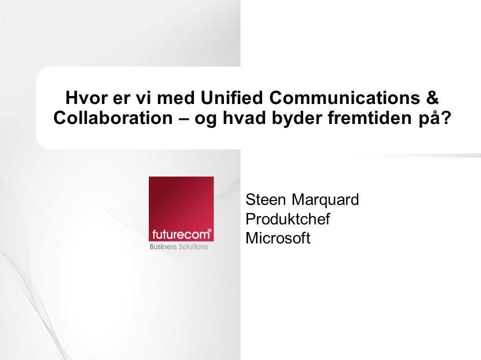 Hvor er vi med Unified Communications & Collaboration – og hvad byder fremtiden på? Steen Marquard Produktchef Microsoft