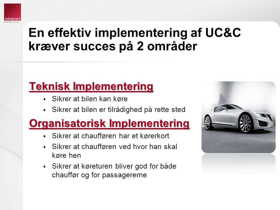 En effektiv implementering af UC&C kræver succes på 2 områder Teknisk Implementering  Sikrer at bilen kan køre  Sikrer at bilen er tilrådighed på re
