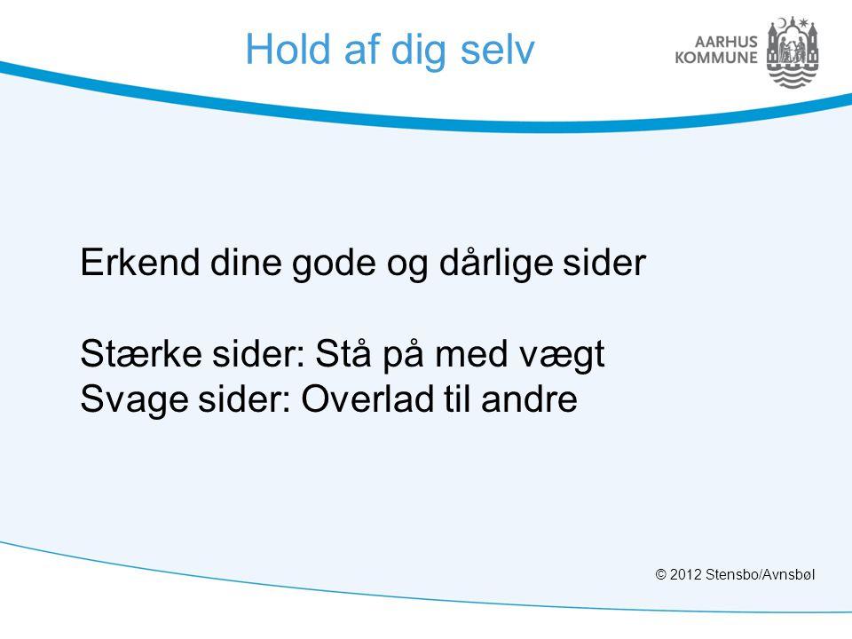 Erkend dine gode og dårlige sider Stærke sider: Stå på med vægt Svage sider: Overlad til andre Hold af dig selv © 2012 Stensbo/Avnsbøl