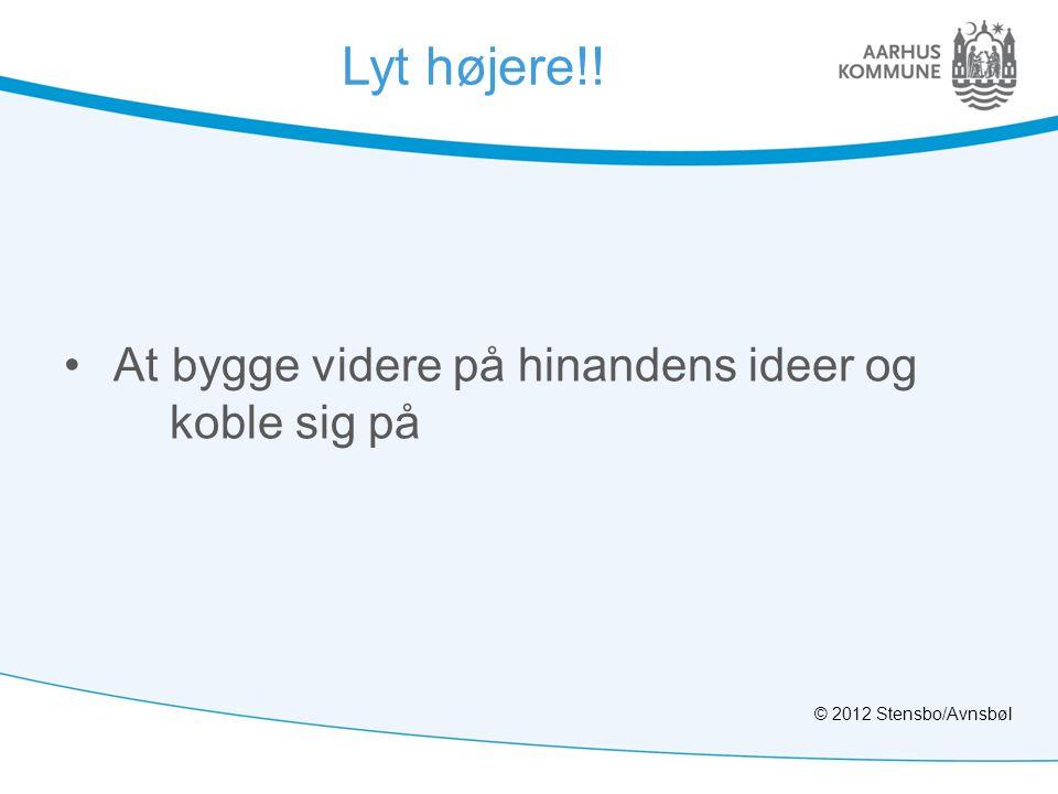 Lyt højere!! • At bygge videre på hinandens ideer og koble sig på © 2012 Stensbo/Avnsbøl