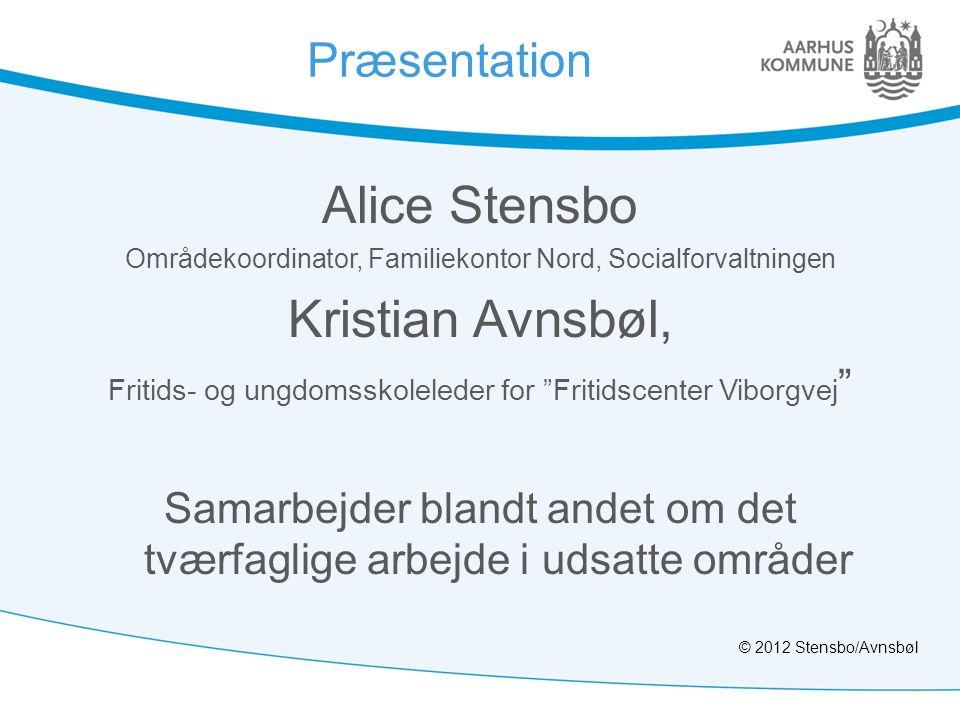 """Præsentation Alice Stensbo Områdekoordinator, Familiekontor Nord, Socialforvaltningen Kristian Avnsbøl, Fritids- og ungdomsskoleleder for """"Fritidscent"""