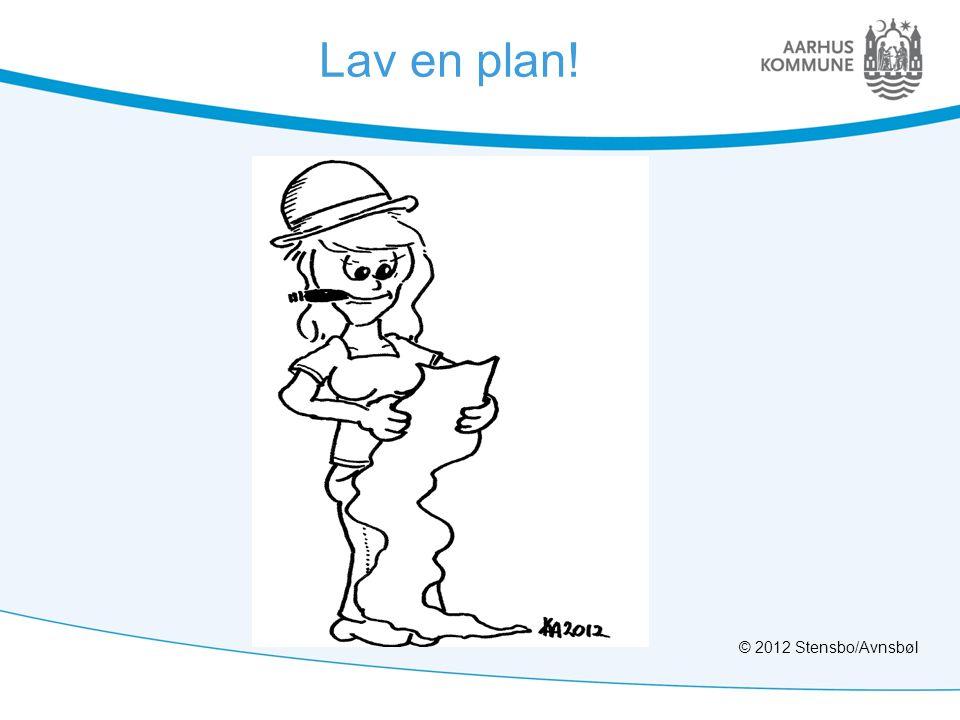 Lav en plan! © 2012 Stensbo/Avnsbøl