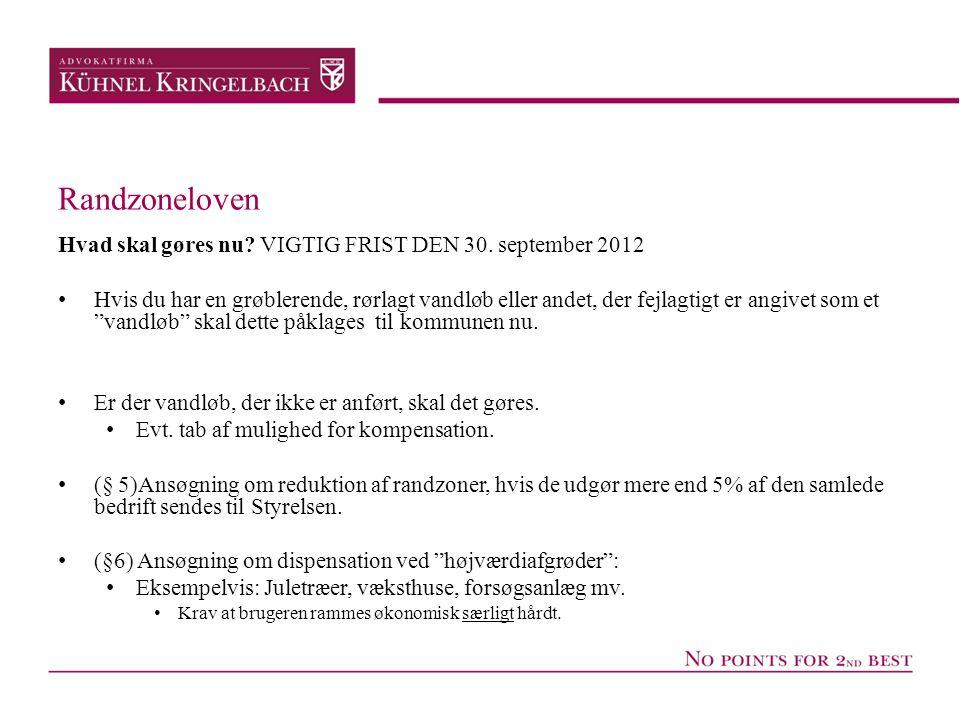 Randzoneloven Hvad skal gøres nu? VIGTIG FRIST DEN 30. september 2012 • Hvis du har en grøblerende, rørlagt vandløb eller andet, der fejlagtigt er ang
