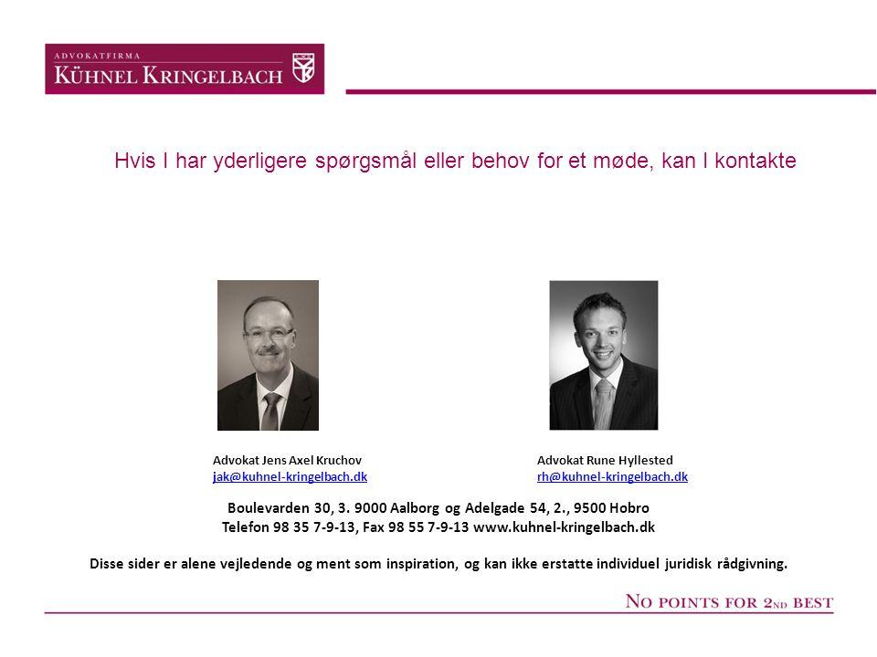 Hvis I har yderligere spørgsmål eller behov for et møde, kan I kontakte Advokat Rune Hyllested rh@kuhnel-kringelbach.dk Advokat Jens Axel Kruchov jak@