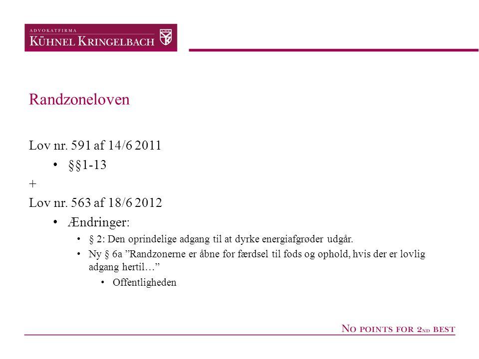 Randzoneloven Lov nr. 591 af 14/6 2011 • §§1-13 + Lov nr. 563 af 18/6 2012 • Ændringer: • § 2: Den oprindelige adgang til at dyrke energiafgrøder udgå